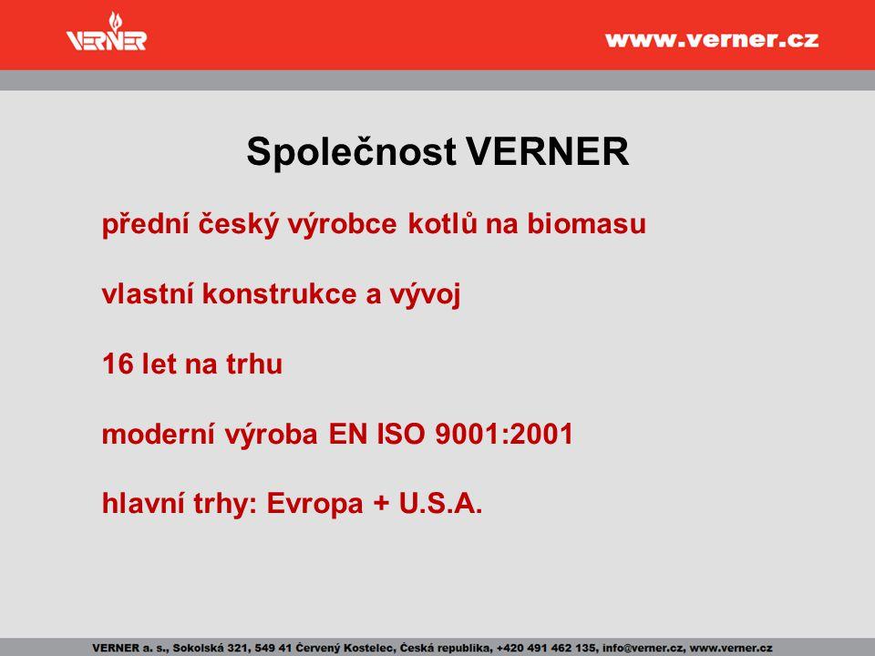 Společnost VERNER přední český výrobce kotlů na biomasu vlastní konstrukce a vývoj 16 let na trhu moderní výroba EN ISO 9001:2001 hlavní trhy: Evropa