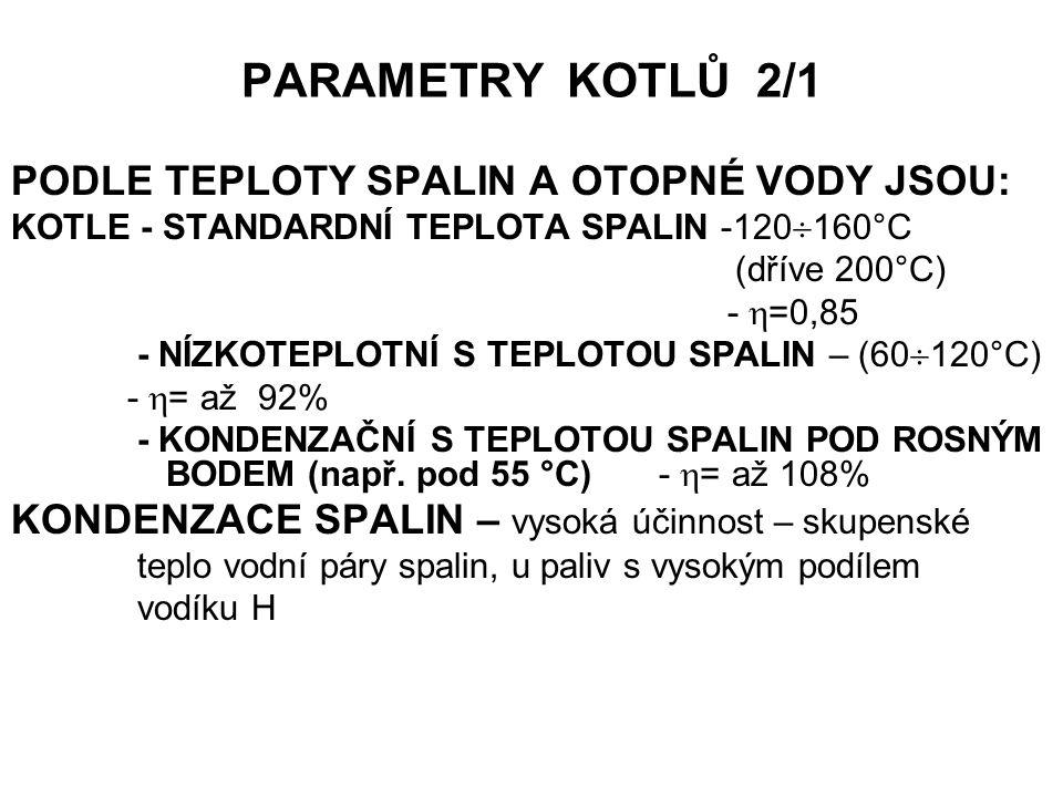PARAMETRY KOTLŮ 2/1 PODLE TEPLOTY SPALIN A OTOPNÉ VODY JSOU: KOTLE - STANDARDNÍ TEPLOTA SPALIN -120  160°C (dříve 200°C) -  =0,85 - NÍZKOTEPLOTNÍ S