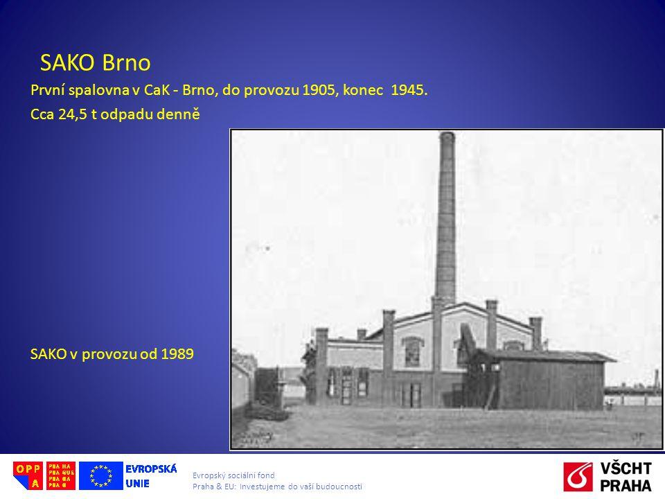 Evropský sociální fond Praha & EU: Investujeme do vaší budoucnosti SAKO Brno První spalovna v CaK - Brno, do provozu 1905, konec 1945. Cca 24,5 t odpa