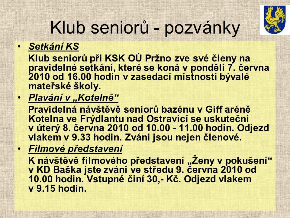 Klub seniorů - pozvánky Setkání KS Klub seniorů při KSK OÚ Pržno zve své členy na pravidelné setkání, které se koná v pondělí 7. června 2010 od 16.00