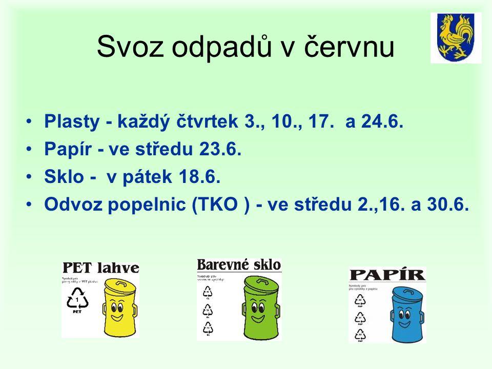 Svoz odpadů v červnu Plasty - každý čtvrtek 3., 10., 17. a 24.6. Papír - ve středu 23.6. Sklo - v pátek 18.6. Odvoz popelnic (TKO ) - ve středu 2.,16.
