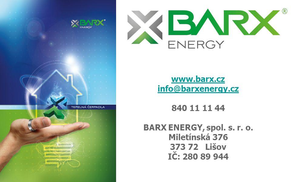 www.barx.cz info@barxenergy.cz www.barx.cz info@barxenergy.cz 840 11 11 44 BARX ENERGY, spol. s. r. o. Miletínská 376 373 72 Lišov IČ: 280 89 944