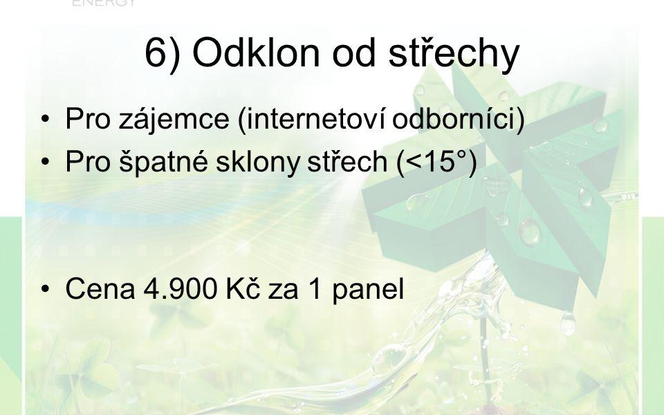 Pro zájemce (internetoví odborníci) Pro špatné sklony střech (<15°) Cena 4.900 Kč za 1 panel