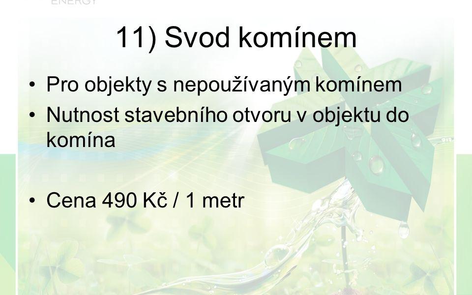 Pro objekty s nepoužívaným komínem Nutnost stavebního otvoru v objektu do komína Cena 490 Kč / 1 metr