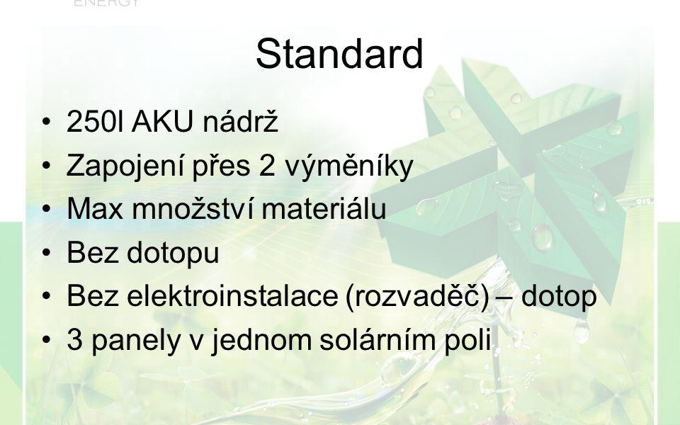 250l AKU nádrž Zapojení přes 2 výměníky Max množství materiálu Bez dotopu Bez elektroinstalace (rozvaděč) – dotop 3 panely v jednom solárním poli