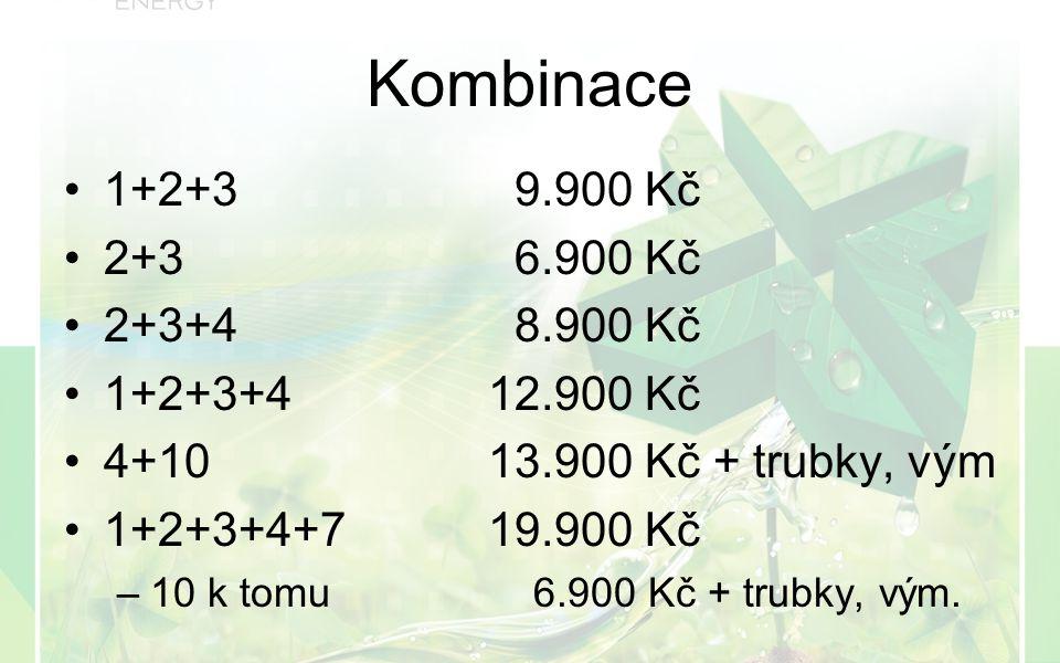 Kombinace 1+2+3 9.900 Kč 2+3 6.900 Kč 2+3+4 8.900 Kč 1+2+3+412.900 Kč 4+1013.900 Kč + trubky, vým 1+2+3+4+719.900 Kč –10 k tomu 6.900 Kč + trubky, vým.
