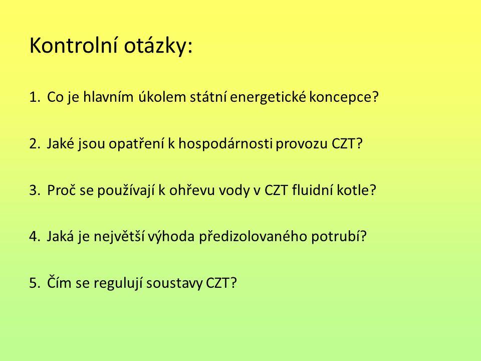 Kontrolní otázky: 1.Co je hlavním úkolem státní energetické koncepce? 2.Jaké jsou opatření k hospodárnosti provozu CZT? 3.Proč se používají k ohřevu v