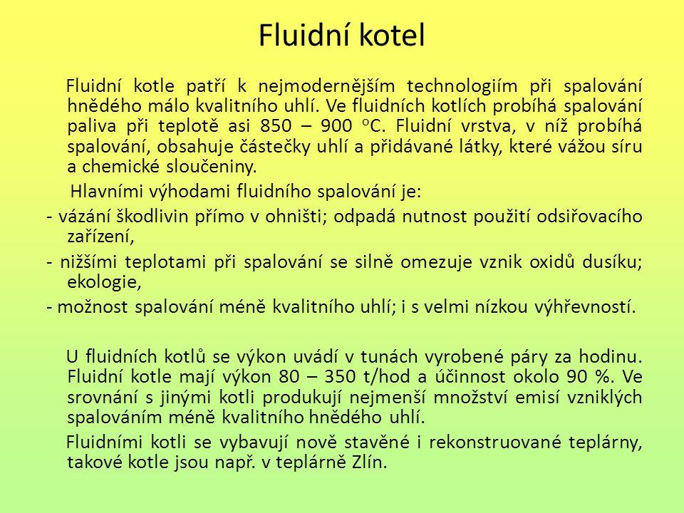 Fluidní kotel Fluidní kotle patří k nejmodernějším technologiím při spalování hnědého málo kvalitního uhlí. Ve fluidních kotlích probíhá spalování pal