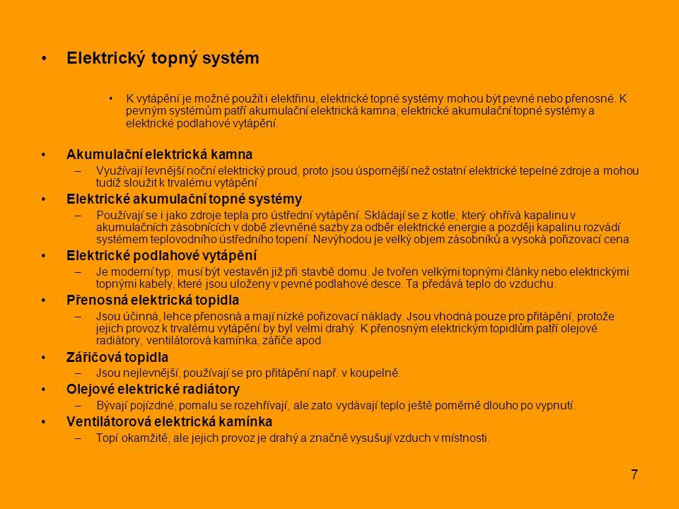 7 Elektrický topný systém K vytápění je možné použít i elektřinu, elektrické topné systémy mohou být pevné nebo přenosné. K pevným systémům patří akum