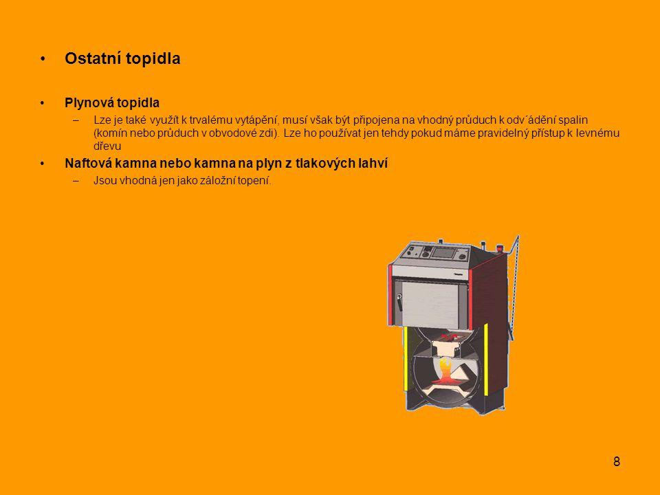 8 Ostatní topidla Plynová topidla –Lze je také využít k trvalému vytápění, musí však být připojena na vhodný průduch k odv´ádění spalin (komín nebo pr