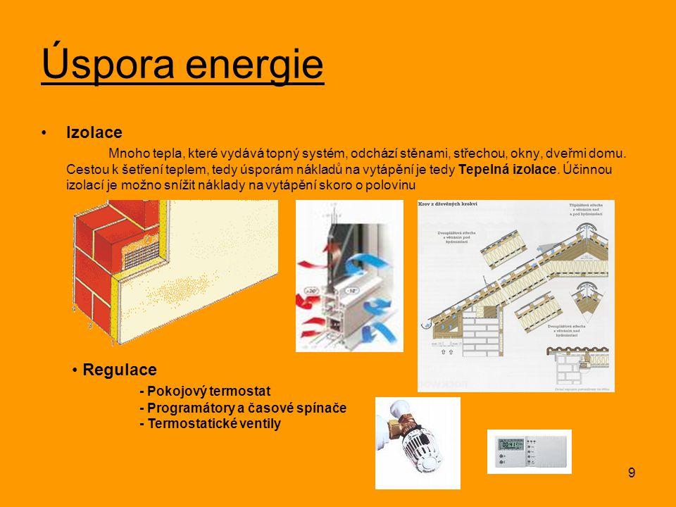 9 Úspora energie Izolace Mnoho tepla, které vydává topný systém, odchází stěnami, střechou, okny, dveřmi domu. Cestou k šetření teplem, tedy úsporám n