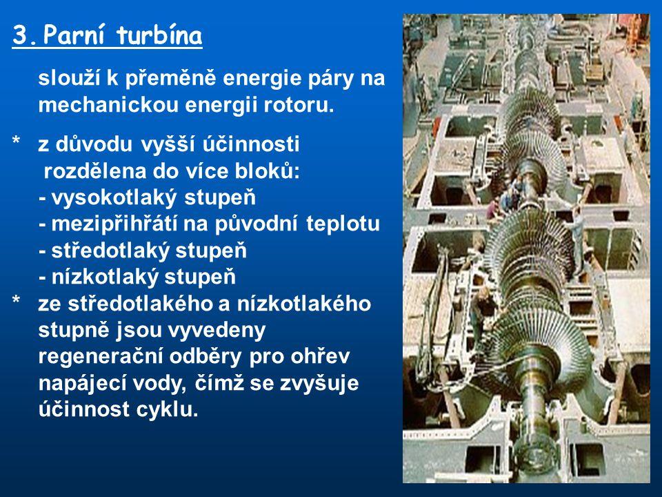 3.Parní turbína slouží k přeměně energie páry na mechanickou energii rotoru. *z důvodu vyšší účinnosti rozdělena do více bloků: - vysokotlaký stupeň -