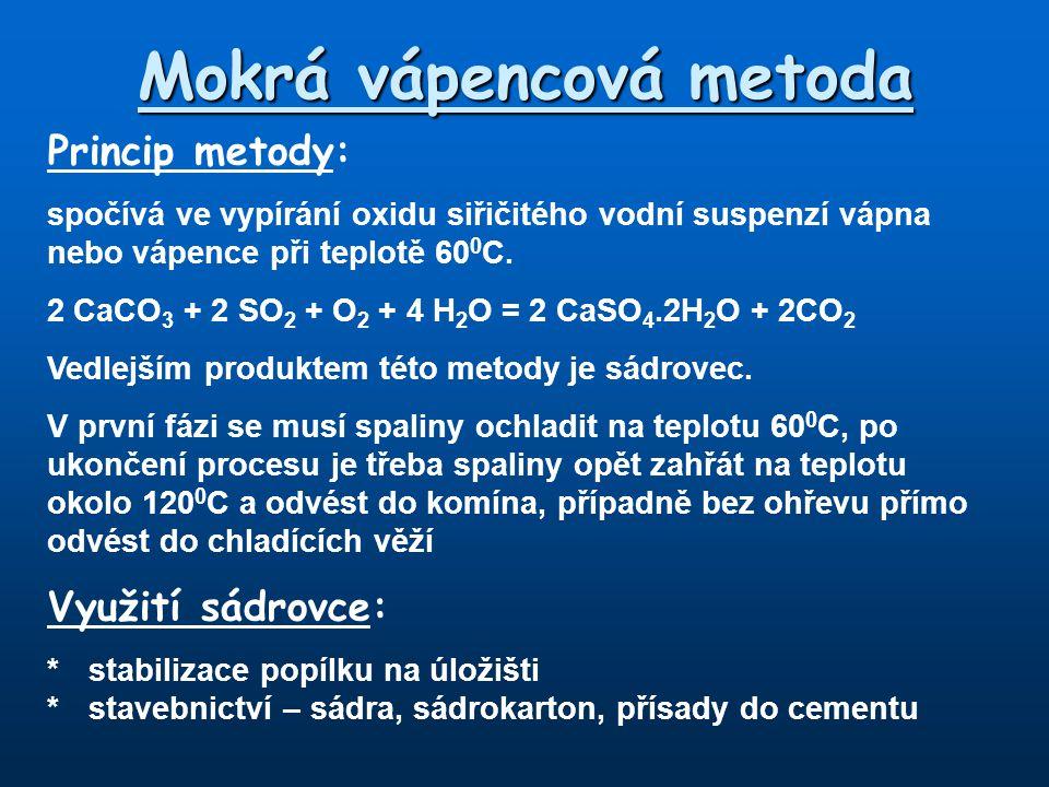 Mokrá vápencová metoda Princip metody: spočívá ve vypírání oxidu siřičitého vodní suspenzí vápna nebo vápence při teplotě 60 0 C. 2 CaCO 3 + 2 SO 2 +