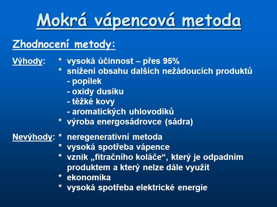 Mokrá vápencová metoda Zhodnocení metody: Výhody:*vysoká účinnost – přes 95% *snížení obsahu dalších nežádoucích produktů - popílek - oxidy dusíku - t