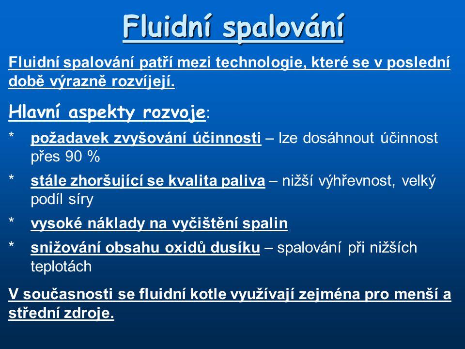 Fluidní spalování Fluidní spalování patří mezi technologie, které se v poslední době výrazně rozvíjejí. Hlavní aspekty rozvoje : *požadavek zvyšování