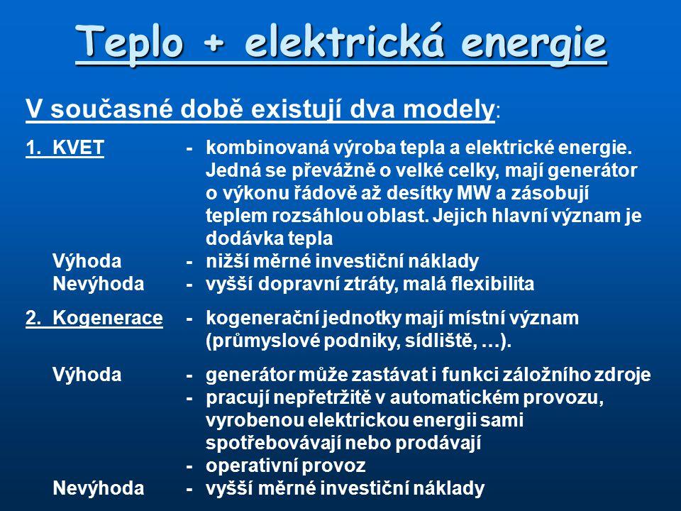 Teplo + elektrická energie V současné době existují dva modely : 1.KVET - kombinovaná výroba tepla a elektrické energie. Jedná se převážně o velké cel