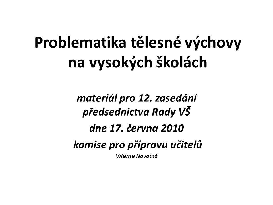 Problematika tělesné výchovy na vysokých školách materiál pro 12. zasedání předsednictva Rady VŠ dne 17. června 2010 komise pro přípravu učitelů V ilé