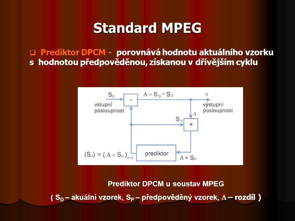 Standard MPEG Prediktor DPCM u soustav MPEG ( S D – akuální vzorek, S P – předpověděný vzorek,  – rozdíl )  Prediktor DPCM - porovnává hodnotu aktu