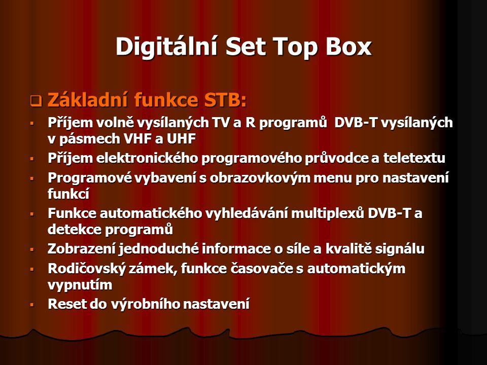 Digitální Set Top Box  Základní funkce STB:  Příjem volně vysílaných TV a R programů DVB-T vysílaných v pásmech VHF a UHF  Příjem elektronického pr