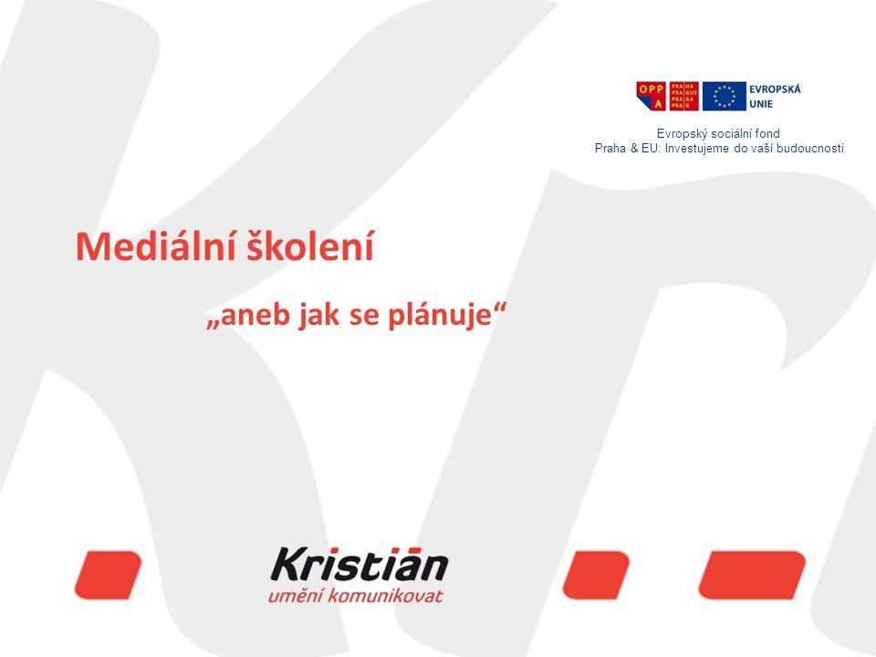 """Evropský sociální fond Praha & EU: Investujeme do vaší budoucnosti Mediální školení """"aneb jak se plánuje Evropský sociální fond Praha & EU: Investujeme do vaší budoucnosti"""