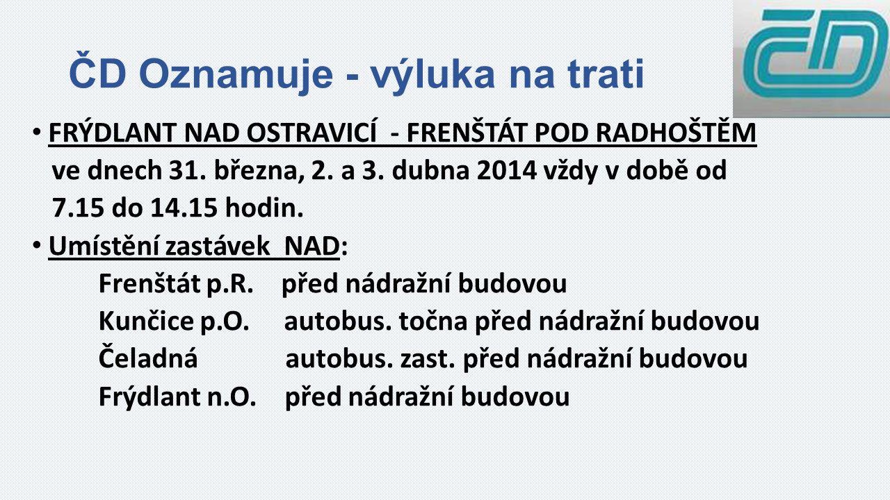 ČD Oznamuje - výluka na trati FRÝDLANT NAD OSTRAVICÍ - FRENŠTÁT POD RADHOŠTĚM ve dnech 31.