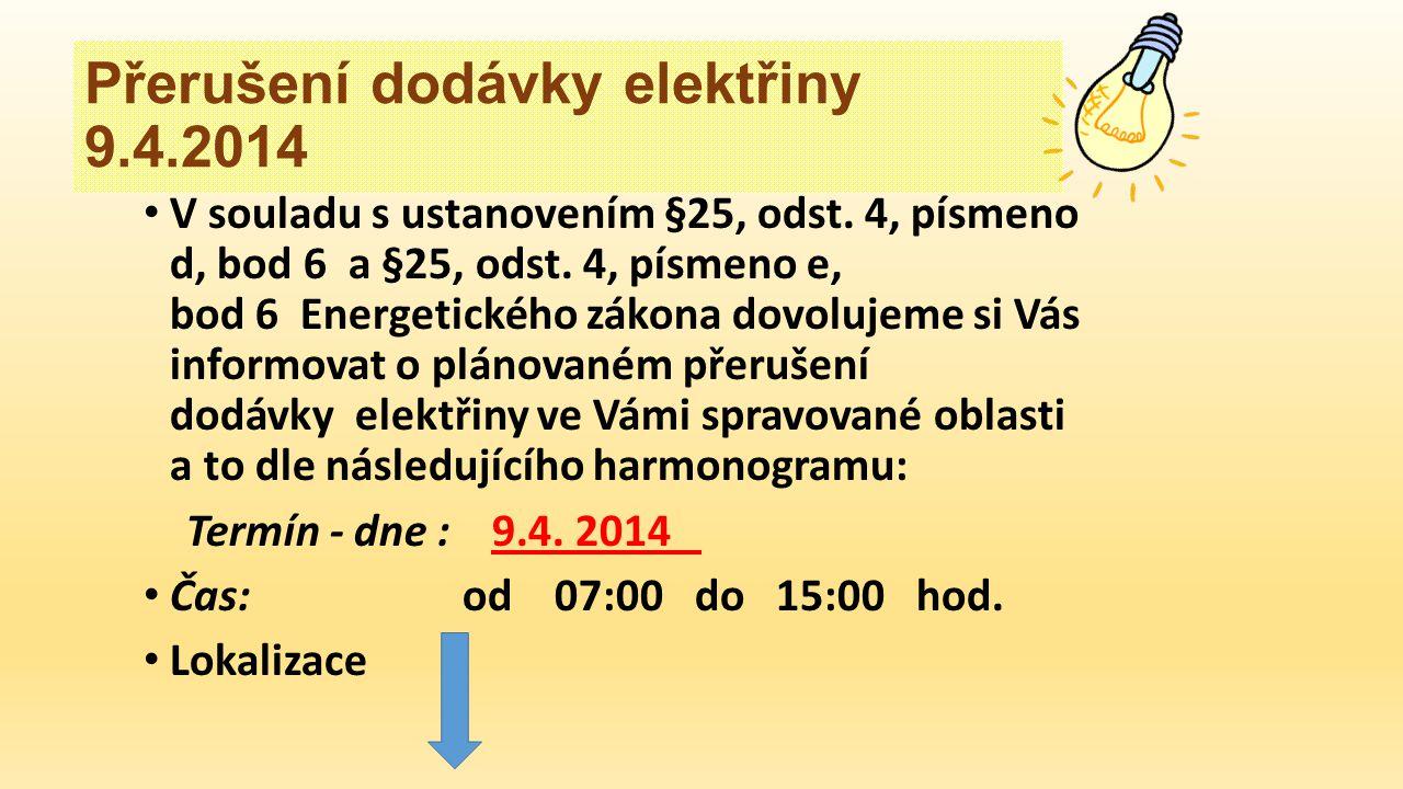 Přerušení dodávky elektřiny 9.4.2014 V souladu s ustanovením §25, odst.