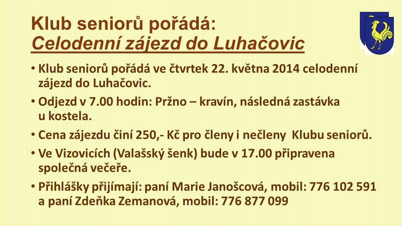 Klub seniorů pořádá: Celodenní zájezd do Luhačovic Klub seniorů pořádá ve čtvrtek 22.