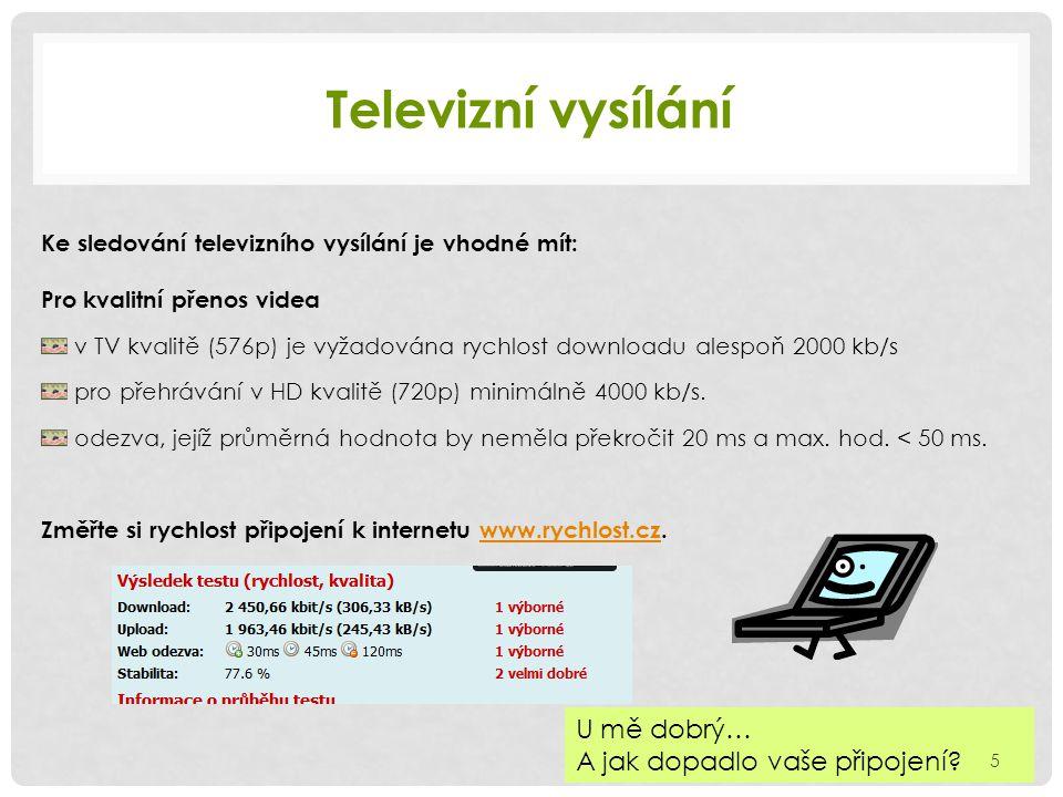 Televizní vysílání Ke sledování televizního vysílání je vhodné mít: Pro kvalitní přenos videa v TV kvalitě (576p) je vyžadována rychlost downloadu alespoň 2000 kb/s pro přehrávání v HD kvalitě (720p) minimálně 4000 kb/s.