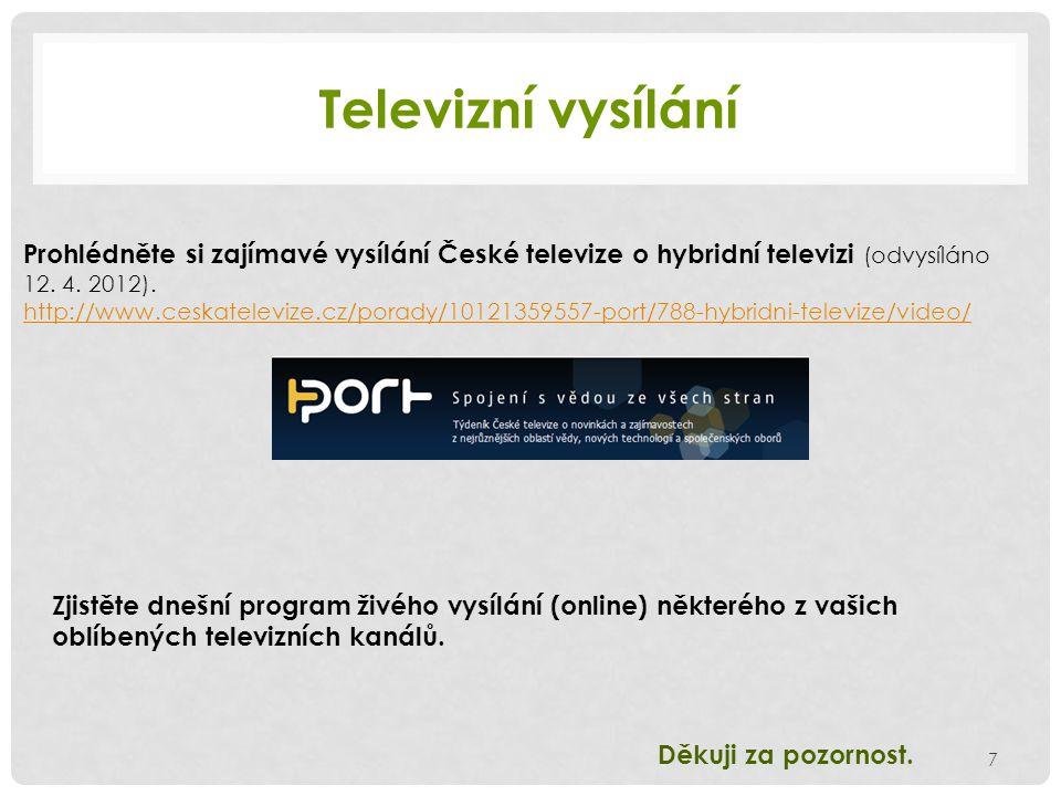 Televizní vysílání Prohlédněte si zajímavé vysílání České televize o hybridní televizi (odvysíláno 12.