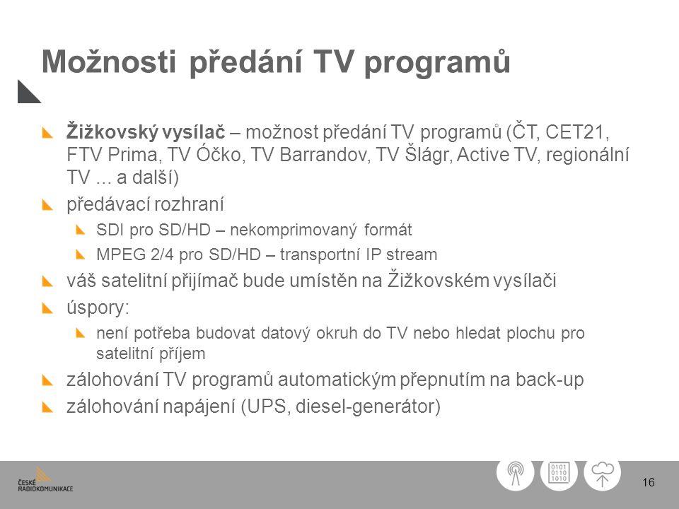 16 Možnosti předání TV programů Žižkovský vysílač – možnost předání TV programů (ČT, CET21, FTV Prima, TV Óčko, TV Barrandov, TV Šlágr, Active TV, reg