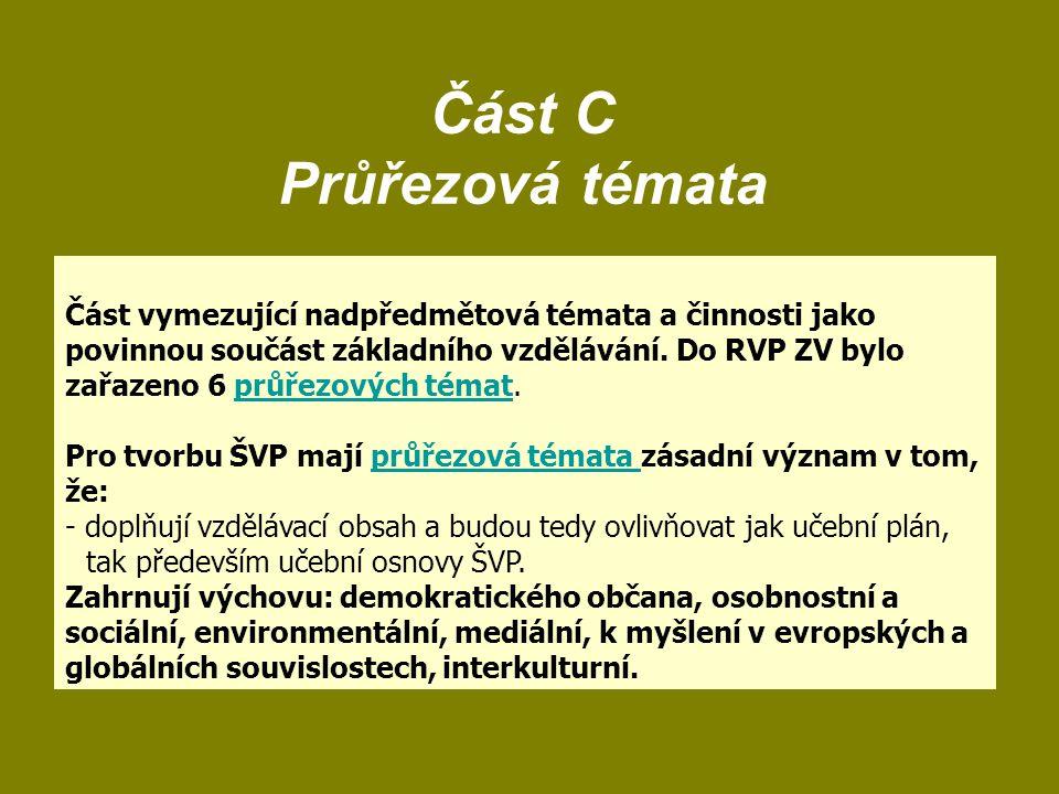 Část C Průřezová témata Část vymezující nadpředmětová témata a činnosti jako povinnou součást základního vzdělávání. Do RVP ZV bylo zařazeno 6 průřezo