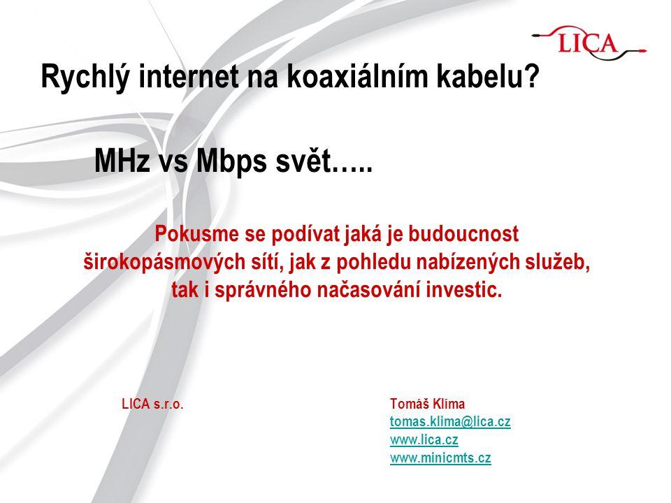 Obsah Krátké představení společnosti LICA Služby a produkty poskytované na širokopásmových sítích dnes a zítra O peníze jde až v první řadě (zkušenosti operátorů v ČR) Koaxiální síť - po optice hned druhá nejvíce širokopásmová a je všude … Rychlý internet na koaxiálních sítích za málo peněz OTT – příležitost nebo hrozba Závěr
