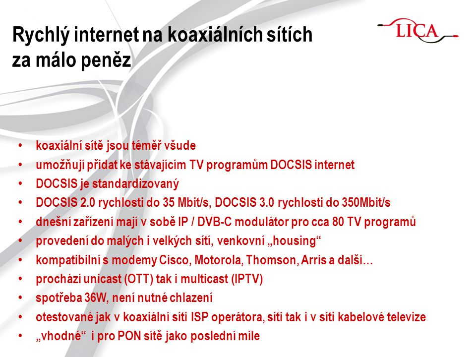 Rychlý internet na koaxiálních sítích za málo peněz koaxiální sítě jsou téměř všude umožňují přidat ke stávajícím TV programům DOCSIS internet DOCSIS