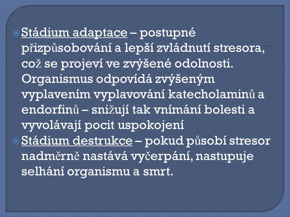  Stádium adaptace – postupné p ř izp ů sobování a lepší zvládnutí stresora, co ž se projeví ve zvýšené odolnosti. Organismus odpovídá zvýšeným vyplav