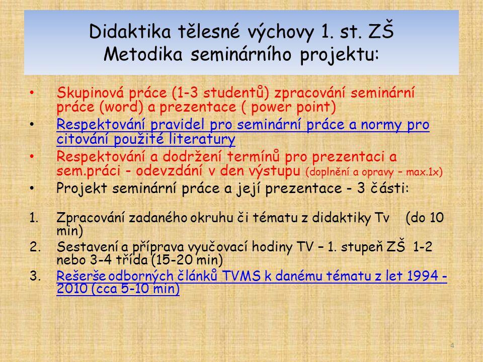 Didaktika tělesné výchovy 1. st. ZŠ Metodika seminárního projektu: Skupinová práce (1-3 studentů) zpracování seminární práce (word) a prezentace ( pow