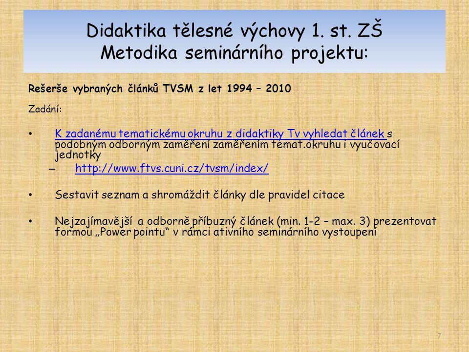 Didaktika tělesné výchovy 1. st. ZŠ Metodika seminárního projektu: Rešerše vybraných článků TVSM z let 1994 – 2010 Zadání: K zadanému tematickému okru