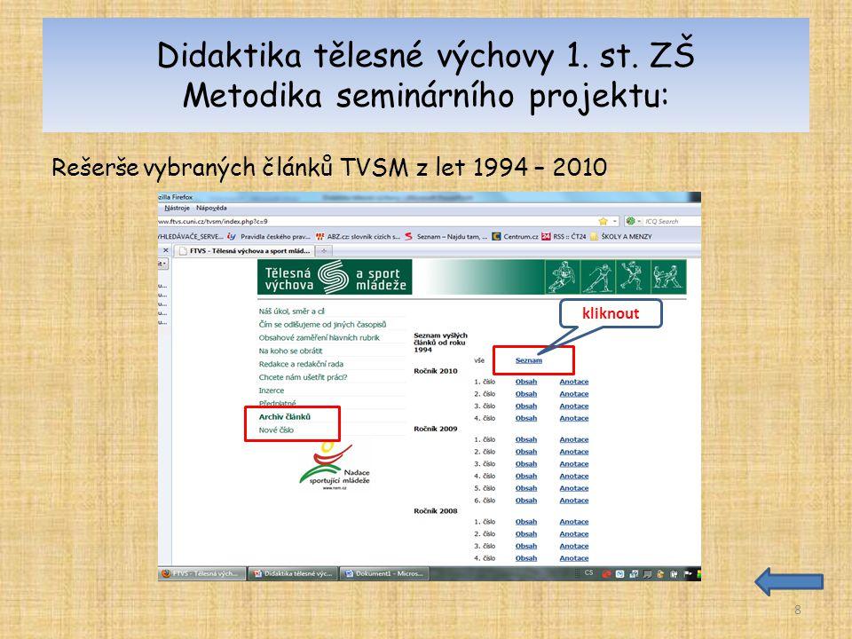 Didaktika tělesné výchovy 1. st. ZŠ Metodika seminárního projektu: Rešerše vybraných článků TVSM z let 1994 – 2010 8 kliknout