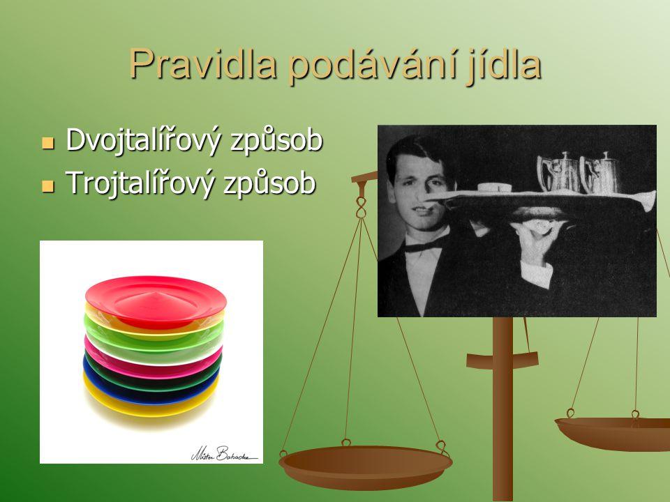 Pravidla podávání jídla Dvojtalířový způsob Dvojtalířový způsob Trojtalířový způsob Trojtalířový způsob