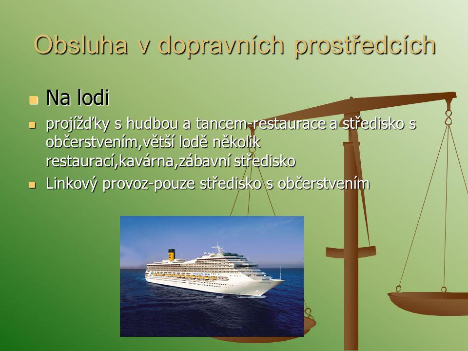 Obsluha v dopravních prostředcích Na lodi Na lodi projížďky s hudbou a tancem-restaurace a středisko s občerstvením,větší lodě několik restaurací,kavá
