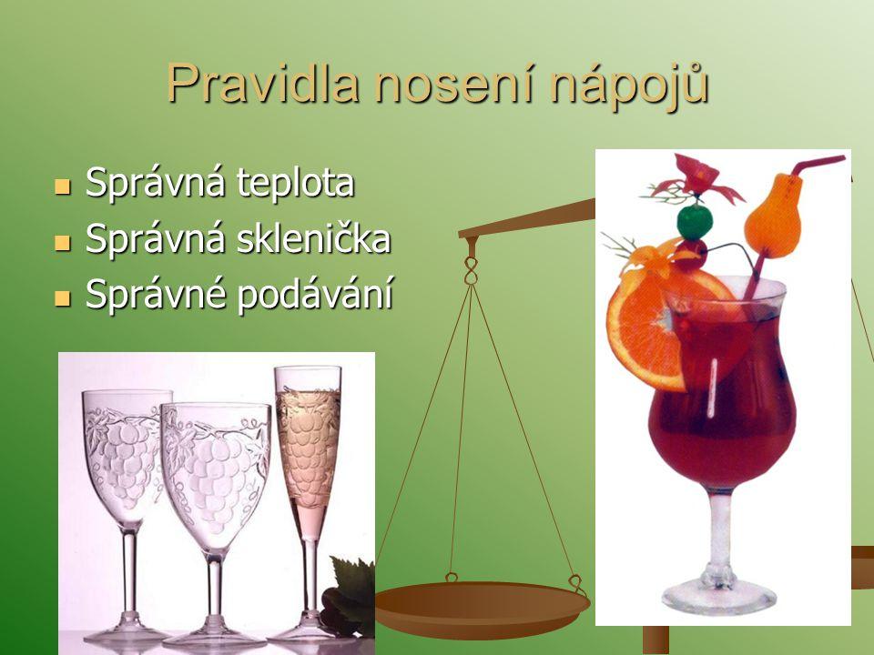 Pravidla nosení nápojů Správná teplota Správná teplota Správná sklenička Správná sklenička Správné podávání Správné podávání