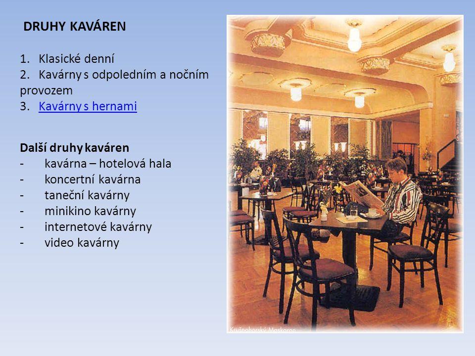 DRUHY KAVÁREN 1. Klasické denní 2. Kavárny s odpoledním a nočním provozem 3. Kavárny s hernamiKavárny s hernami Další druhy kaváren - kavárna – hotelo