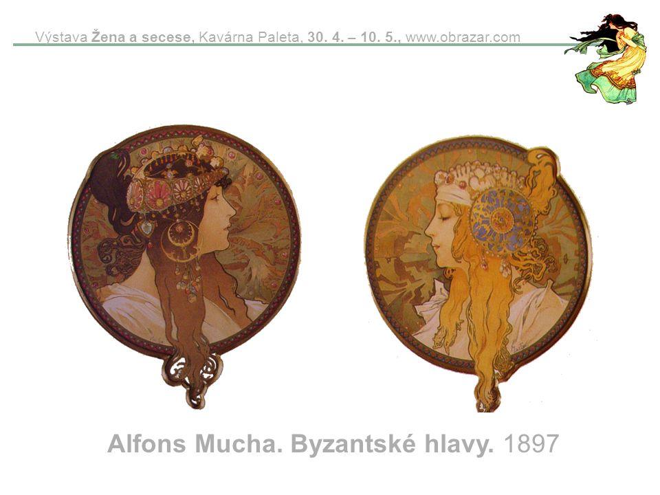 Výstava Žena a secese, Kavárna Paleta, 30. 4. – 10. 5., www.obrazar.com Alfons Mucha. Byzantské hlavy. 1897