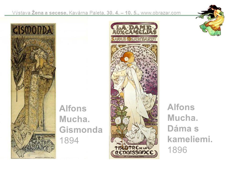 Výstava Žena a secese, Kavárna Paleta, 30. 4. – 10. 5., www.obrazar.com Alfons Mucha. Gismonda 1894 Alfons Mucha. Dáma s kameliemi. 1896