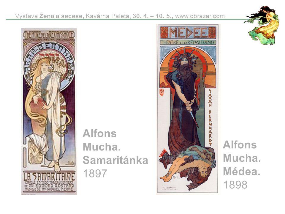 Výstava Žena a secese, Kavárna Paleta, 30. 4. – 10. 5., www.obrazar.com Alfons Mucha. Samaritánka 1897 Alfons Mucha. Médea. 1898