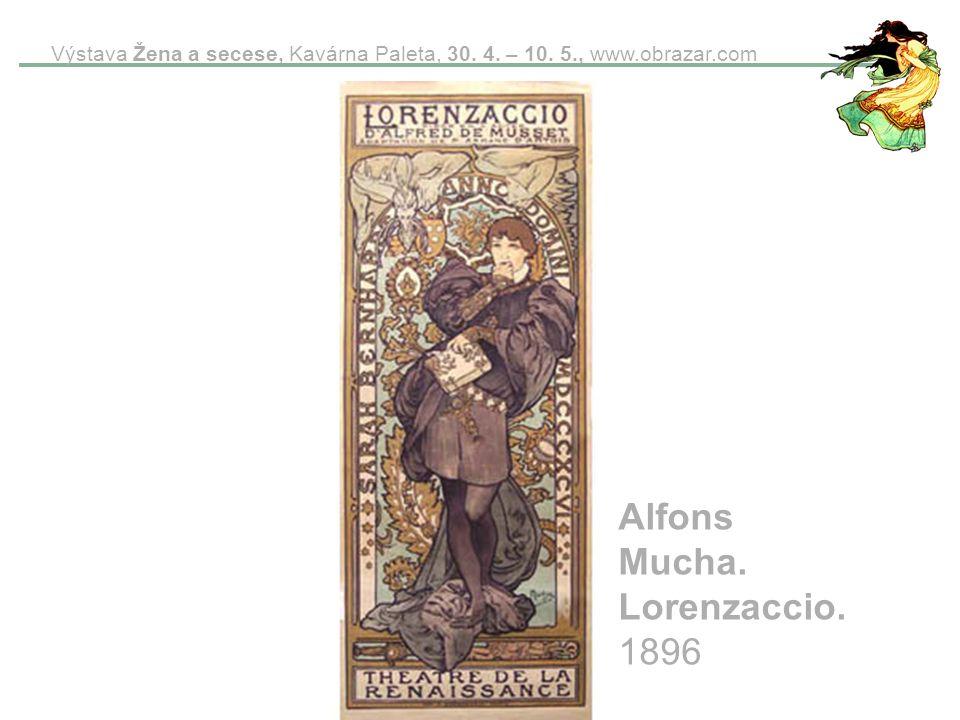 Výstava Žena a secese, Kavárna Paleta, 30. 4. – 10. 5., www.obrazar.com Alfons Mucha. Lorenzaccio. 1896