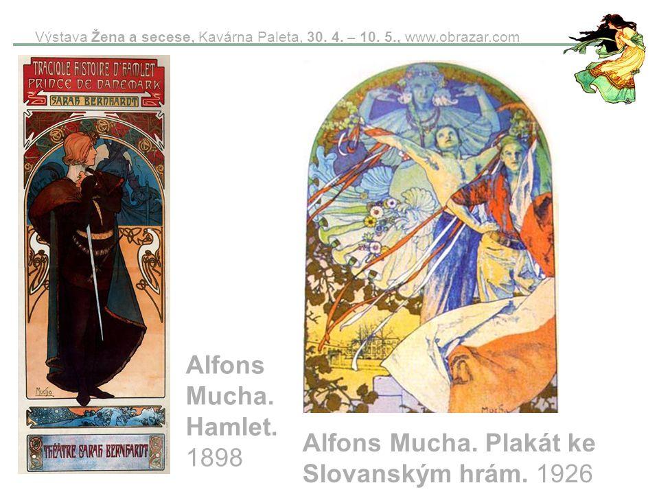 Výstava Žena a secese, Kavárna Paleta, 30. 4. – 10. 5., www.obrazar.com Alfons Mucha. Hamlet. 1898 Alfons Mucha. Plakát ke Slovanským hrám. 1926