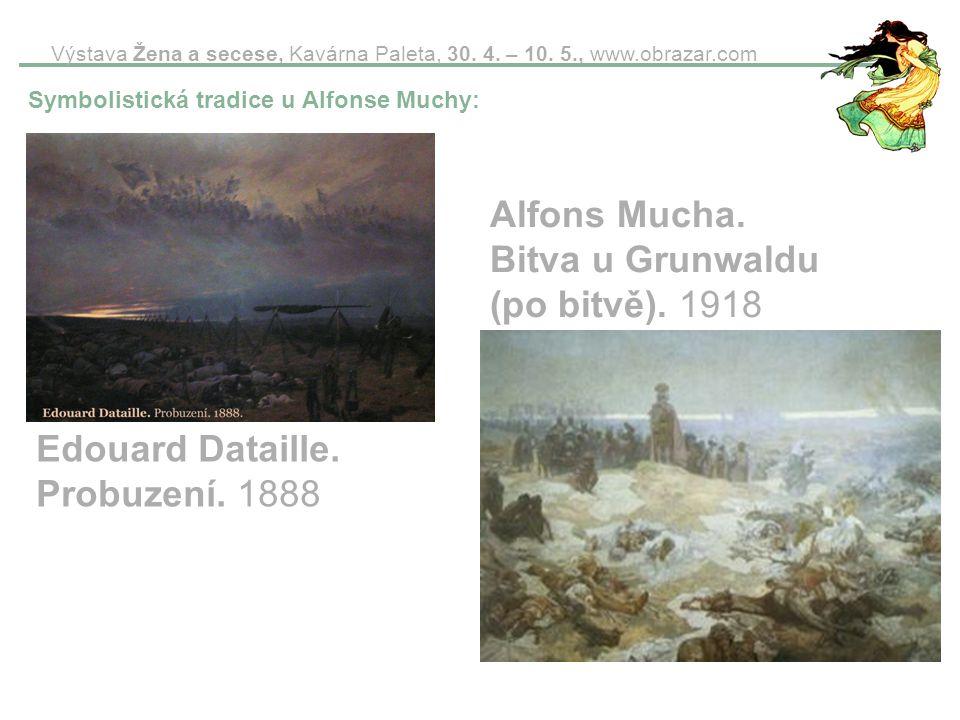 Výstava Žena a secese, Kavárna Paleta, 30. 4. – 10. 5., www.obrazar.com Alfons Mucha. Bitva u Grunwaldu (po bitvě). 1918 Edouard Dataille. Probuzení.