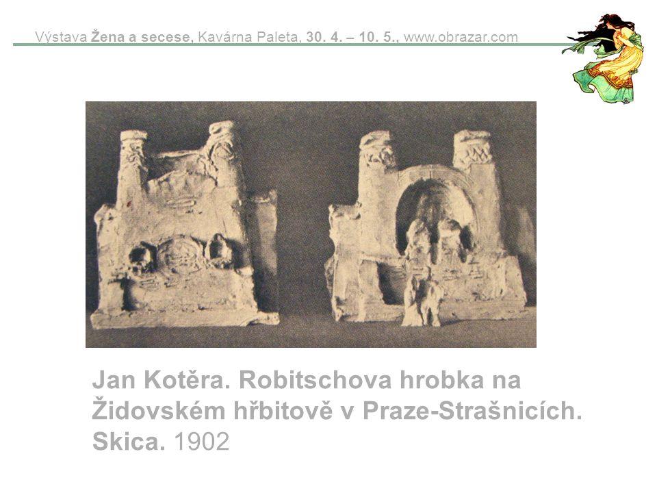 Výstava Žena a secese, Kavárna Paleta, 30. 4. – 10. 5., www.obrazar.com Jan Kotěra. Robitschova hrobka na Židovském hřbitově v Praze-Strašnicích. Skic
