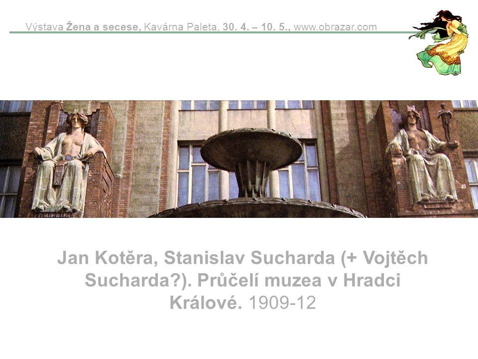 Výstava Žena a secese, Kavárna Paleta, 30. 4. – 10. 5., www.obrazar.com Jan Kotěra, Stanislav Sucharda (+ Vojtěch Sucharda?). Průčelí muzea v Hradci K