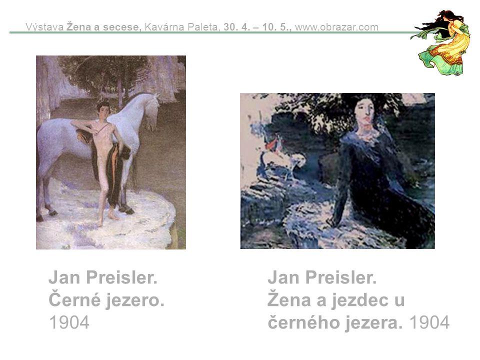 Výstava Žena a secese, Kavárna Paleta, 30. 4. – 10. 5., www.obrazar.com Jan Preisler. Černé jezero. 1904 Jan Preisler. Žena a jezdec u černého jezera.